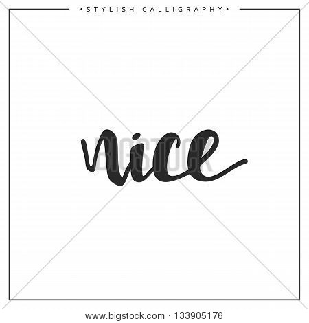 Nice phrase in handmade. Nice. Stylish, modern calligraphy. Elite calligraphy. Quote with swirls. Search for the design of brochures, posters, banners, web design.