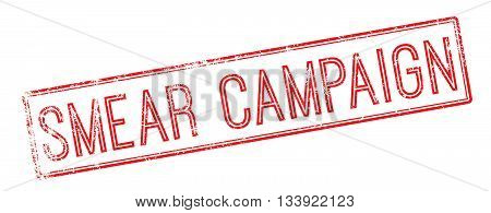 Smear Campaign Red Rubber Stamp On White
