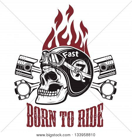 Born to ride. Skull in motorcycle helmet with crossed pistons. Design element for t-shirt print poster emblem. Vector illustration.