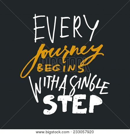 Every Journey Begins With A Single Step. Hand Lettering And Custom Typography For T-shirts, Bags, Fo