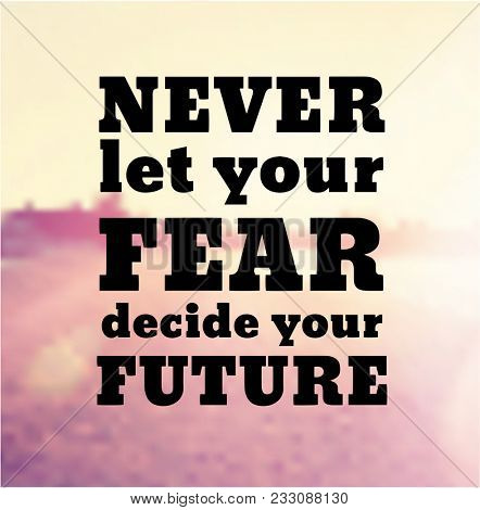 Quote - Never let your fear decide your future
