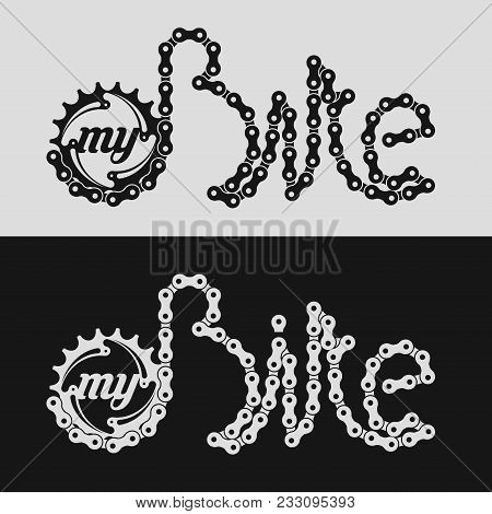 Vector My Bike Lettering Made Of Bike Or Bicycle Chain. Chain Ring And Monochrome Silhouette Bike Ch