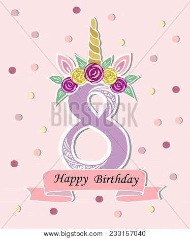 Vector Illustration With Number Eight, Unicorn Horn, Ears And Flower Wreath. Template For Birthday,