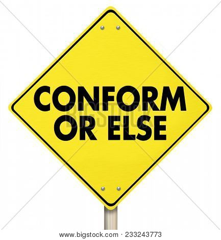 Conform Or Else Warning Yield Sign Compliance 3d Illustration poster