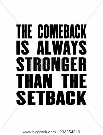 Inspiring Motivation Quote With Text The Comeback Is Always Stronger Than The Setback. Vector Typogr
