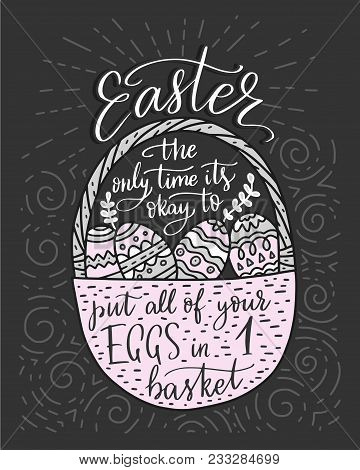 Easter Vector Lettering Card. Postcart With Quote - Easter, The Only Time It S Okay To Put All Your