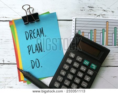 Quotes on dream, plan and do.