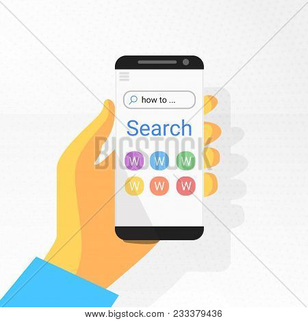 Internet Search On Smartphone In Hand. Search Text: How To. Mobile Web Surfing, Find Websites, Infor