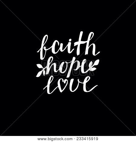 Hand Lettering Faith, Hope And Love On Black Background. Bible Verse. Christian Poster. New Testamen