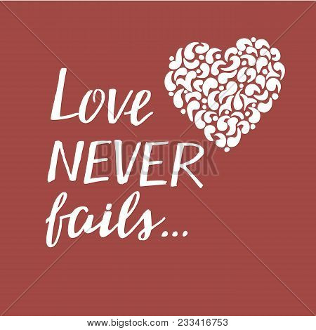 Hand Lettering Love Never Fails With Heart. Christian Poster. Biblical Background. Declaration Of Lo