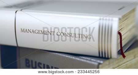 Management Consulting Concept On Book Title. Business Concept: Closed Book With Title Management Con