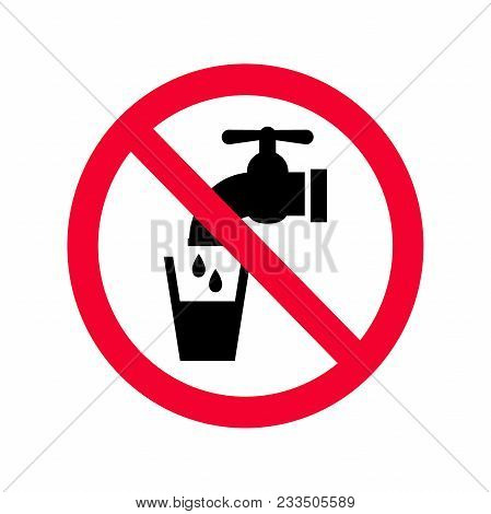 Not Drinkable Water Sign. Red Prohibition Non Potable Water Sign. Don`t Drink Water Sign.