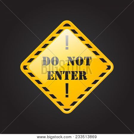Do Not Enter, Danger, Coution, Attantion, Keep Out And Under Construction Industrial Yellow Sign. Wa