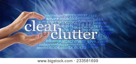 Make Space In Your Life And Clear Your Clutter - Female Cupped Hands Around The Words Clear Clutter