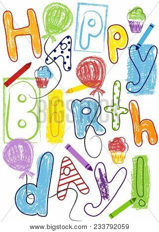 Birthday Card With Colorful Lettering, Balloons, Cupcakes And Crayons. Vector Illustration. Eps File