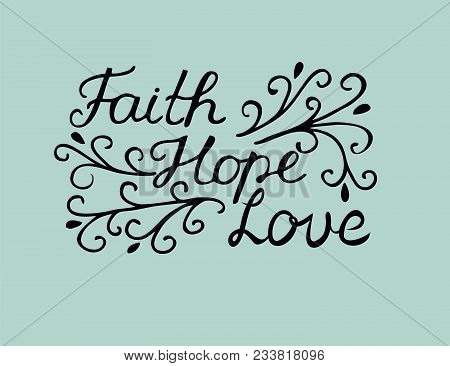 Hand Lettering Faith, Hope And Love. Bible Verse. Christian Poster. New Testament. Modern Calligraph