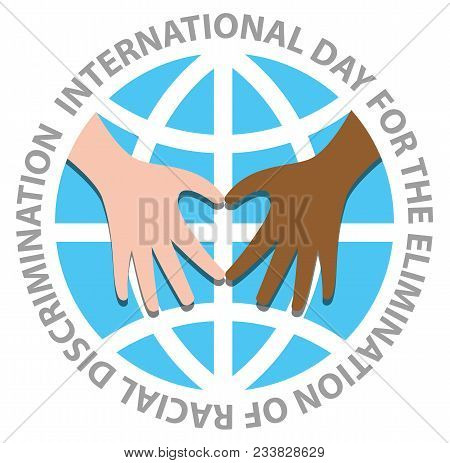 International Day For The Elimination Of Racial Discrimination With Hand Make Heart On The World