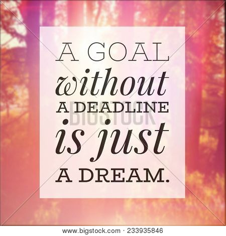 Quote - A goal without a Deadline is just a Dream