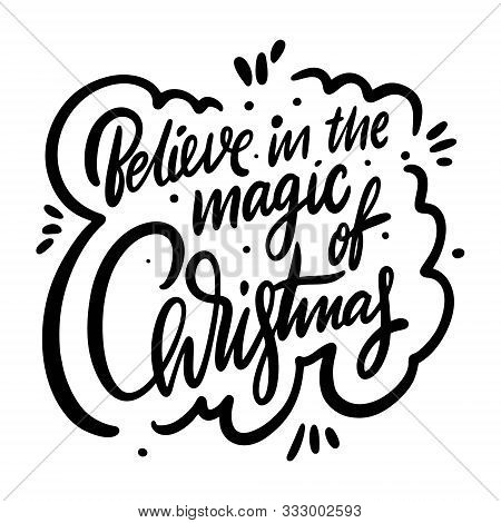 Believe In The Magic Of Christmas Holiday Phrase. Hand Drawn Vector Lettering. Black Ink. Isolated O