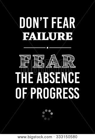 Motivational Poster. Don't Fear Failure Fear The Absence Of Progress. Home Decor For Good Self-estee