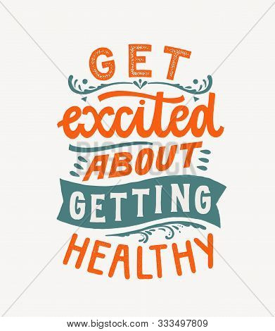 Get Excited About Getting Healthy - Hand Lettering Design Element. Ink Brush Calligraphy. Vector Ill