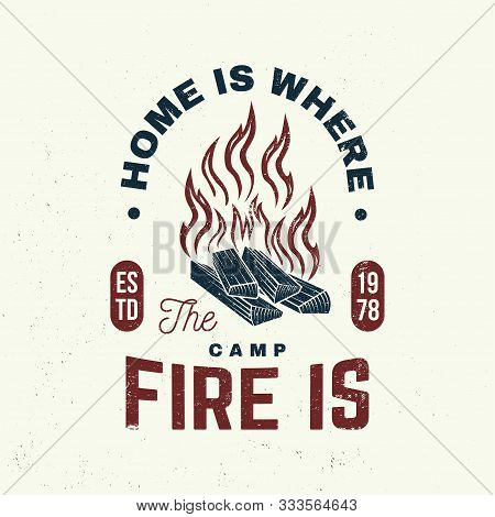 Home Is Where The Campfire Is Slogan. Vector Illustrator. Concept For Shirt Or Badge, Overlay, Print