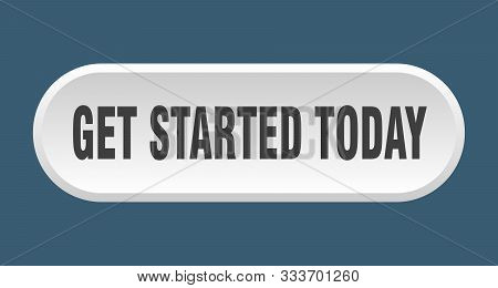Get Started Today Button. Get Started Today Rounded White Sign. Get Started Today