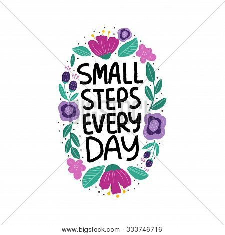 Positive Quote Vector Illustration With Flowers. Small Steps Every Day