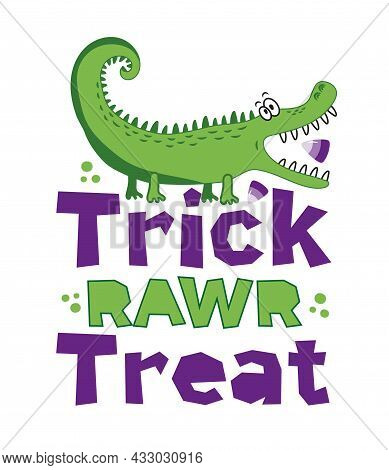 Trick Rawr Treat  - Funny Alligator With Candy For Halloween. Good For T Shirt Print, Poster, Card,