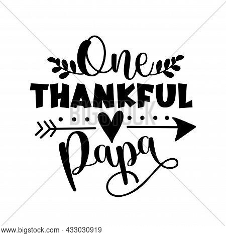 One Thankful Papa - Typography Message. Good For Textile Print, Home Decor, Poster, Card, Label And