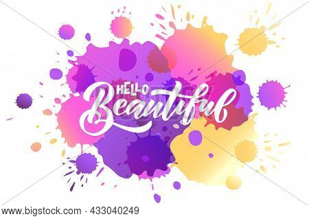 Hand Sketched Hello Beautiful Lettering Typography. Handwritten Inspirational Quote Hello Beautiful.