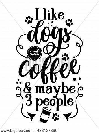 I Like Dogs And Coffee And Maybe Three People - Hand Drawn Positive Phrase. Modern Brush Calligraphy