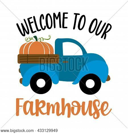 Welcome To Our Farmhouse - Happy Harvest Fall Festival Design For Markets, Restaurant, Flyer, Card,