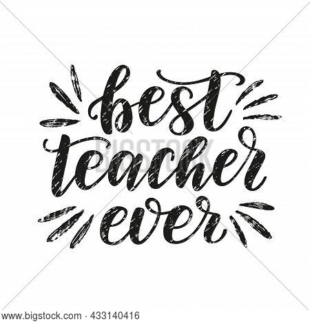 Best Teacher Ever Lettering Quote. Happy Teachers Day Typography Concept As A Template For Greeting