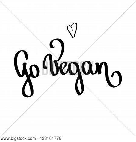 Hand Written Go Vegan Text Lettering With Black Heart On White Vector Illustration. Calligraphy Post