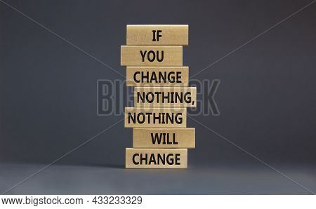 Change Symbol. Wooden Blocks With Words 'if You Change Nothing, Nothing Will Change'. Beautiful Grey