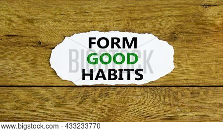 Form Good Habits Symbol. Words 'form Good Habits' On White Paper. Beautiful Wooden Background. Busin