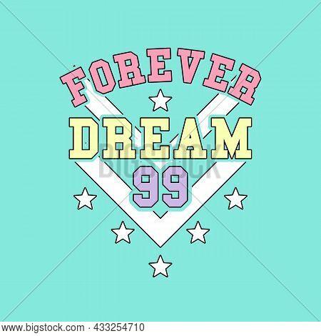 Forever Dream Typography, Varsity Logo, Slogan Print Vector