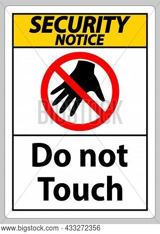 Security Notice Sign Do Not Touch And Please Do Not Touch