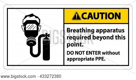 Caution Sign Breathing Apparatus Required Beyond This Point, Do Not Enter Without Appropriate Ppe