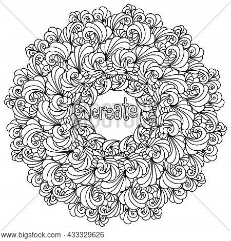 Mandala With Inspirational Phrase Create In The Center, Meditative Anti Stress Coloring Page With Cu