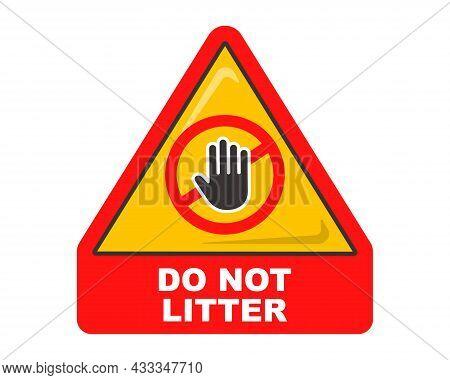 Triangular Red Sign Do Not Litter. Warning Symbol. Flat Vector Illustration.