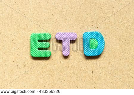 Foam Alphabet Letter In Word Etd (abbreviation Of Estimated Time Of Departure Or The Estimated Time