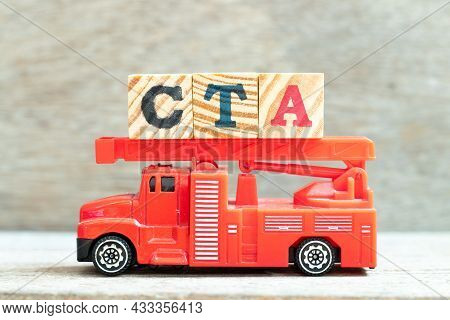 Fire Ladder Truck Hold Letter Block In Word Cta (abbreviation Of Call To Action Or Chartered Tax Adv