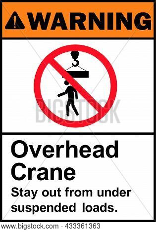 Overhead Crane Stay Out From Under Suspended Loads Warning Sign. Construction Signs And Symbols.
