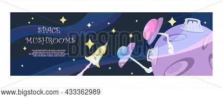 Vector Magic Mushrooms. Banner Space Cartoon Mushrooms. Colorful Illustrations Of Space With Flying