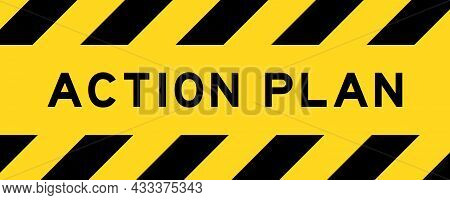 Yellow And Black Color With Line Striped Label Banner With Word Action Plan