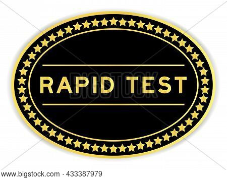 Gold And Black Color Oval Label Sticker With Word Rapid Test On White Background