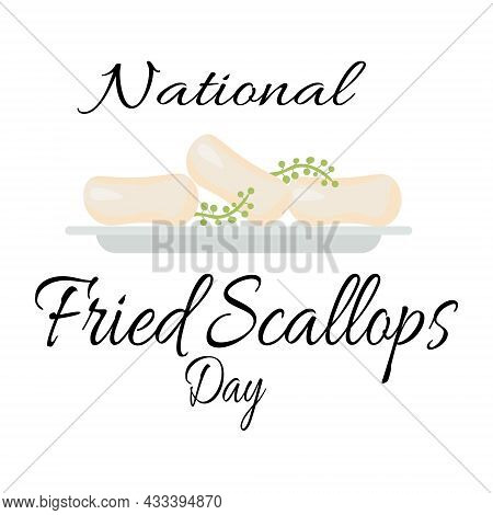 National Fried Scallops Day, Idea For Poster, Banner Or Menu Decoration, Seafood Dish Vector Illustr