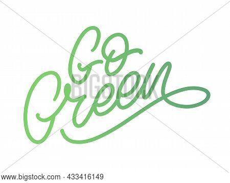 Go Green Label, Trendy Brush Lettering, Inspirational Phrase. Vegetarian Concept. Vector Calligraphy
